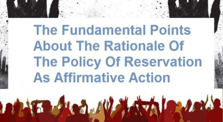 Understanding Fundamental Points About Rationale of Policy of Reservation As Affirmative Action
