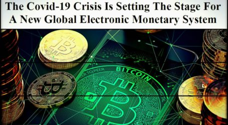 The Covid-19 Crisis Is Setting The Stage For A New Global Electronic Monetary System
