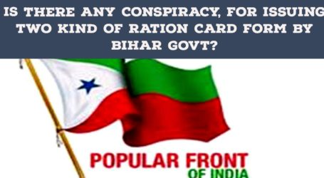 PFI: Is there any conspiracy, for issuing two kind of ration card form by Bihar government?