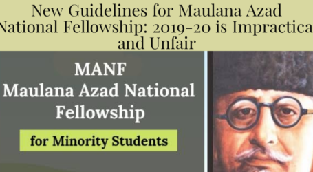New Guidelines for Maulana Azad National Fellowship: 2019-20 is Impractical and Unfair